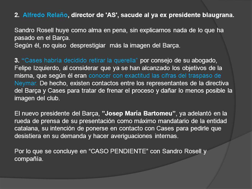 2. Alfredo Relaño, director de AS , sacude al ya ex presidente blaugrana.