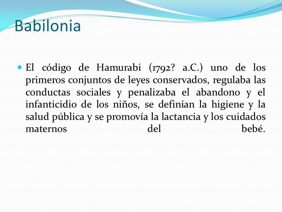 Babilonia El código de Hamurabi (1792? a.C.) uno de los primeros conjuntos de leyes conservados, regulaba las conductas sociales y penalizaba el aband