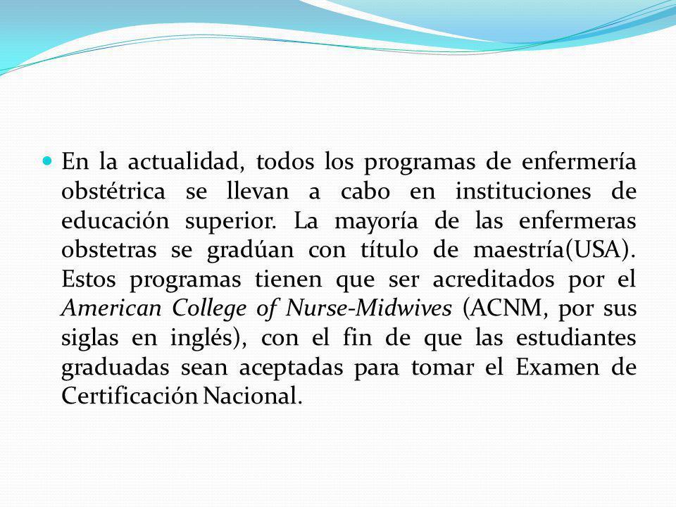 En la actualidad, todos los programas de enfermería obstétrica se llevan a cabo en instituciones de educación superior. La mayoría de las enfermeras o
