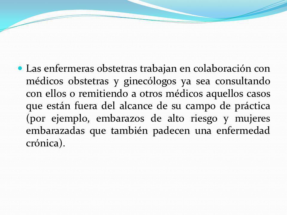 Las enfermeras obstetras trabajan en colaboración con médicos obstetras y ginecólogos ya sea consultando con ellos o remitiendo a otros médicos aquell