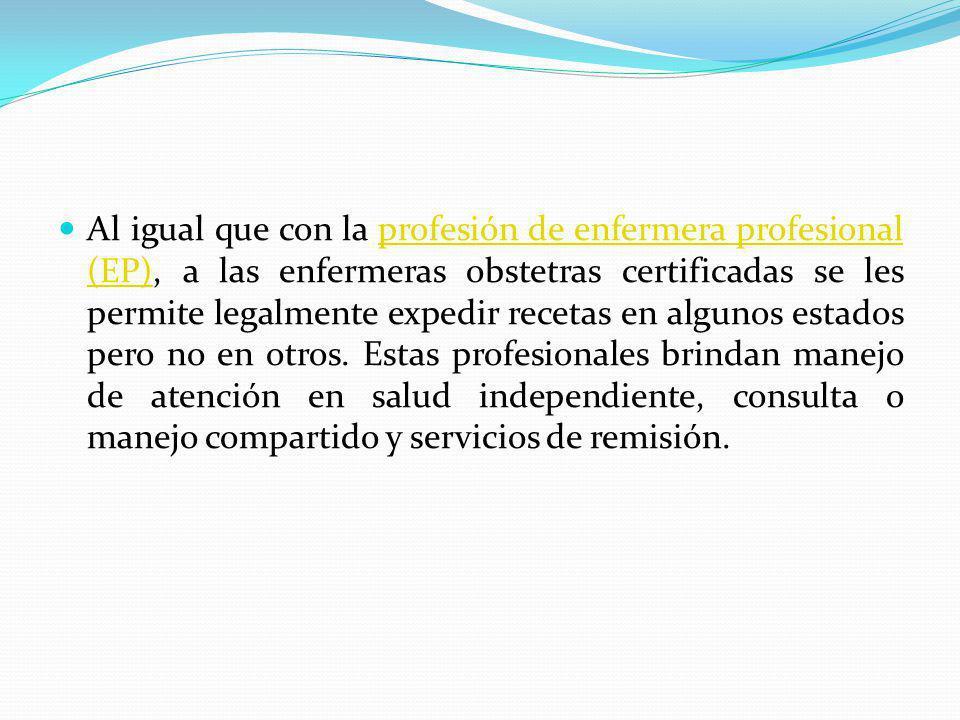 Al igual que con la profesión de enfermera profesional (EP), a las enfermeras obstetras certificadas se les permite legalmente expedir recetas en algu