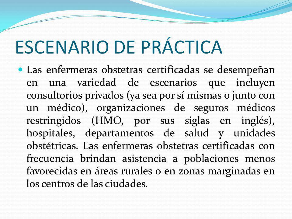 ESCENARIO DE PRÁCTICA Las enfermeras obstetras certificadas se desempeñan en una variedad de escenarios que incluyen consultorios privados (ya sea por