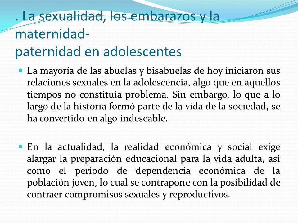 . La sexualidad, los embarazos y la maternidad- paternidad en adolescentes La mayoría de las abuelas y bisabuelas de hoy iniciaron sus relaciones sexu