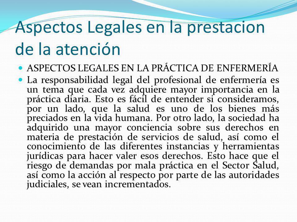 Aspectos Legales en la prestacion de la atención ASPECTOS LEGALES EN LA PRÁCTICA DE ENFERMERÍA La responsabilidad legal del profesional de enfermería