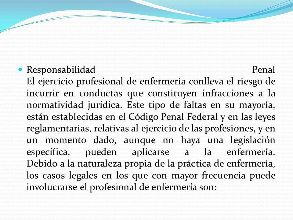 Responsabilidad Penal El ejercicio profesional de enfermería conlleva el riesgo de incurrir en conductas que constituyen infracciones a la normativida