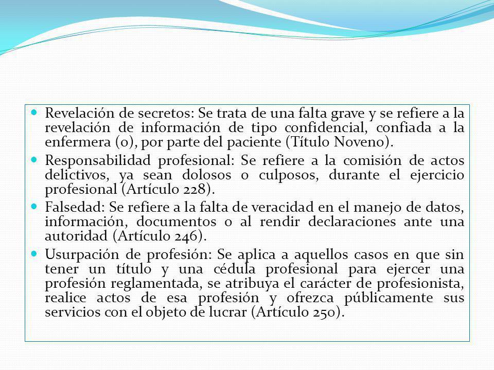 Revelación de secretos: Se trata de una falta grave y se refiere a la revelación de información de tipo confidencial, confiada a la enfermera (o), por