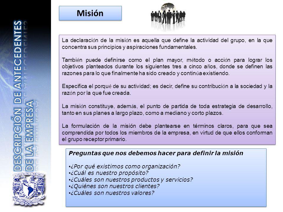 Misión La declaraci ó n de la misi ó n es aquella que define la actividad del grupo, en la que concentra sus principios y aspiraciones fundamentales.