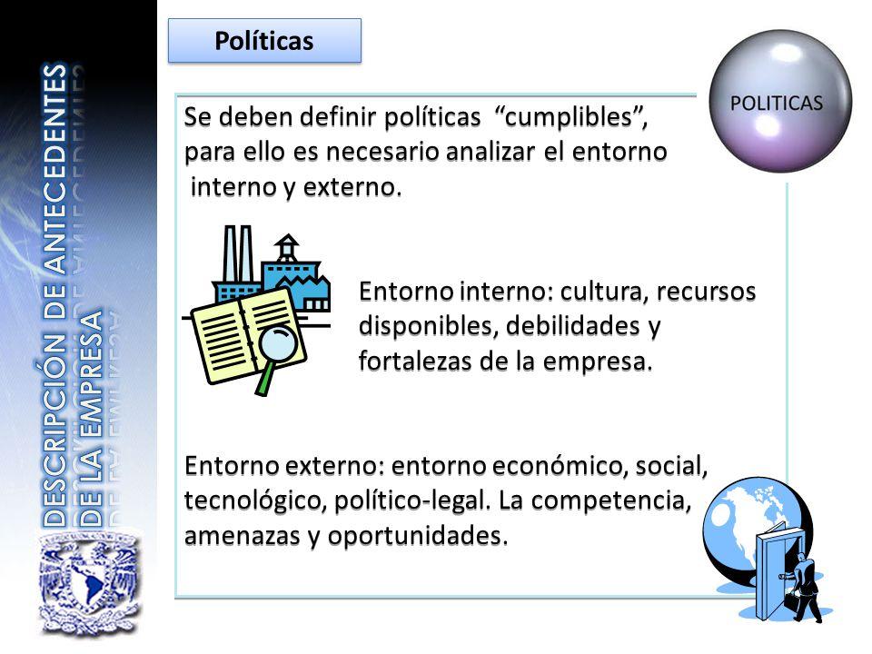 Se deben definir políticas cumplibles, para ello es necesario analizar el entorno interno y externo. Entorno interno: cultura, recursos disponibles, d