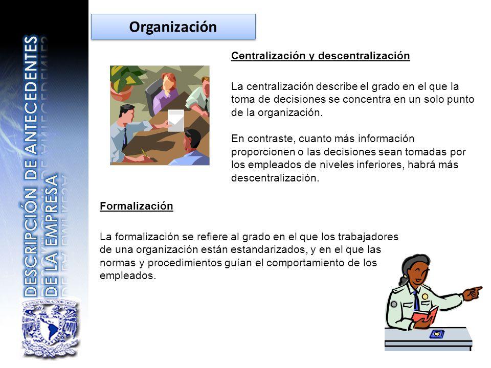 Centralización y descentralización La centralización describe el grado en el que la toma de decisiones se concentra en un solo punto de la organizació