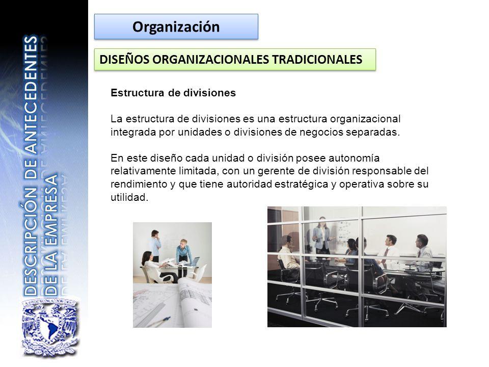 DISEÑOS ORGANIZACIONALES TRADICIONALES Estructura de divisiones La estructura de divisiones es una estructura organizacional integrada por unidades o
