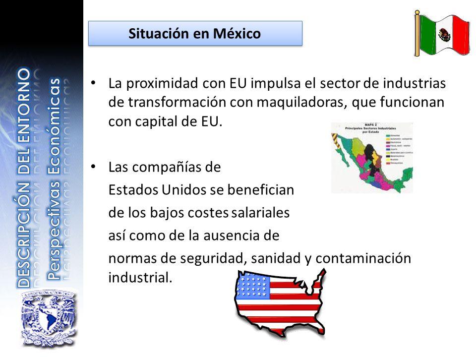 La proximidad con EU impulsa el sector de industrias de transformación con maquiladoras, que funcionan con capital de EU. Las compañías de Estados Uni