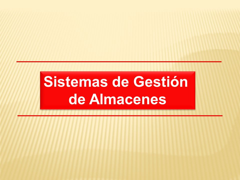Sistemas de Gestión de Almacenes Sistemas de Gestión de Almacenes