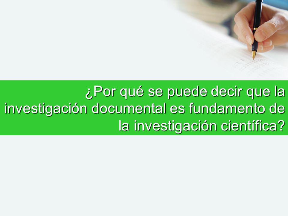 ¿Por qué se puede decir que la investigación documental es fundamento de la investigación científica?