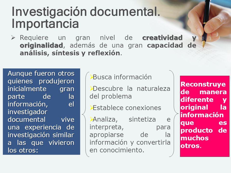 Investigación documental. Importancia creatividad y originalidad Requiere un gran nivel de creatividad y originalidad, además de una gran capacidad de