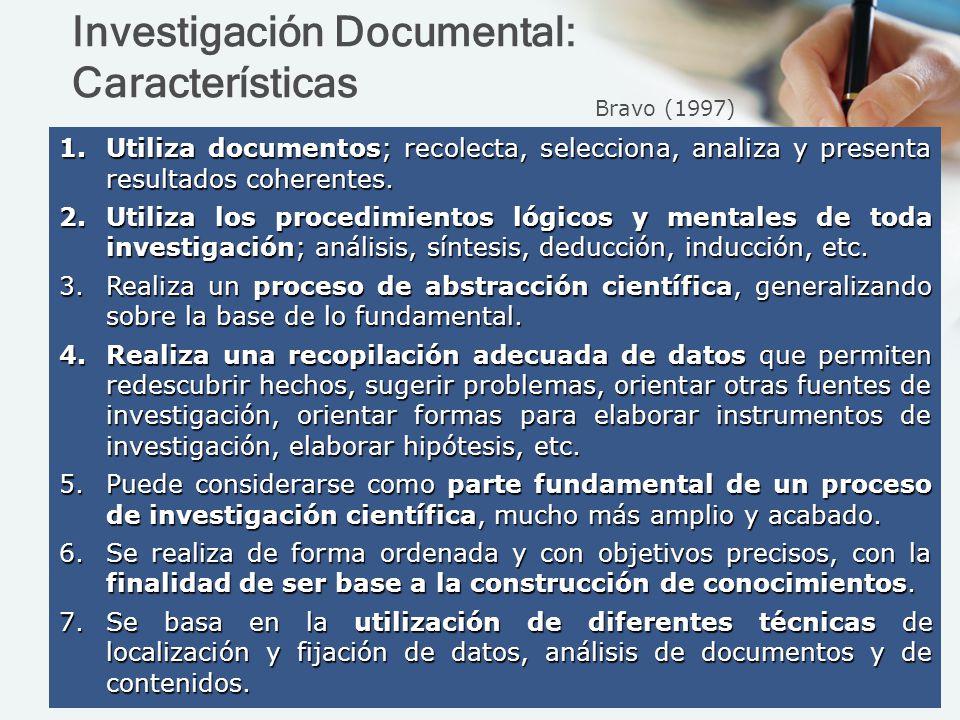 Investigación Documental: Características 1.Utiliza documentos; recolecta, selecciona, analiza y presenta resultados coherentes. 2.Utiliza los procedi