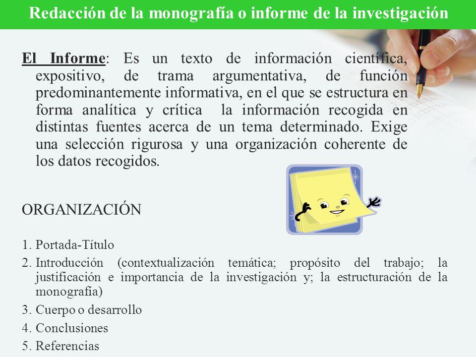 El Informe: Es un texto de información científica, expositivo, de trama argumentativa, de función predominantemente informativa, en el que se estructu