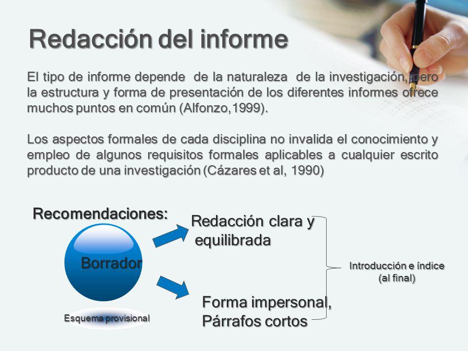 Redacción del informe El tipo de informe depende de la naturaleza de la investigación, pero la estructura y forma de presentación de los diferentes in