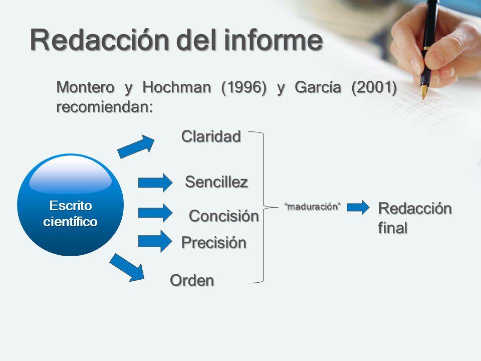 Redacción del informe Montero y Hochman (1996) y García (2001) recomiendan: EscritocientíficoClaridad Sencillez maduración Concisión Precisión Orden R