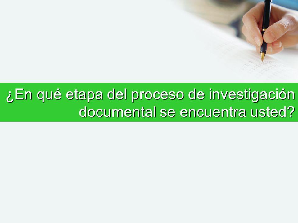 ¿En qué etapa del proceso de investigación documental se encuentra usted?