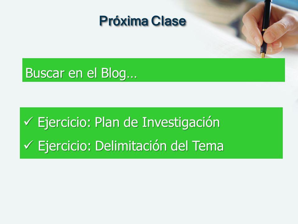 Ejercicio: Plan de Investigación Ejercicio: Plan de Investigación Ejercicio: Delimitación del Tema Ejercicio: Delimitación del Tema Próxima Clase Busc
