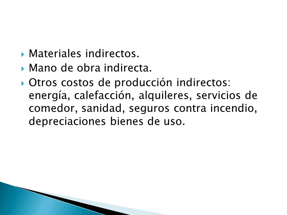 Materiales indirectos. Mano de obra indirecta. Otros costos de producción indirectos: energía, calefacción, alquileres, servicios de comedor, sanidad,