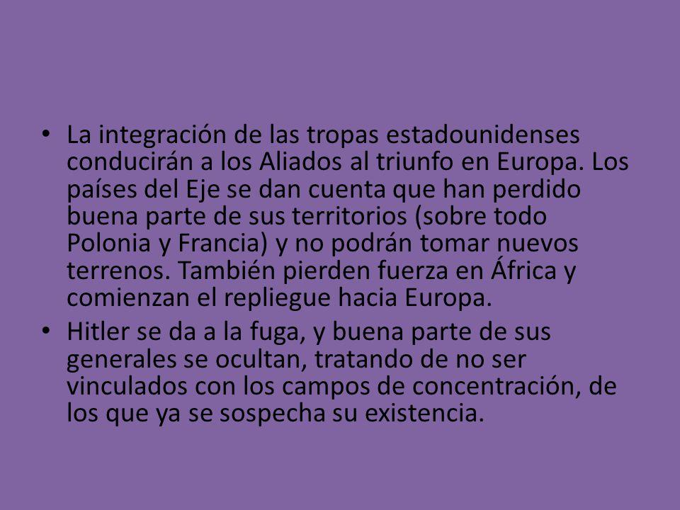 La integración de las tropas estadounidenses conducirán a los Aliados al triunfo en Europa. Los países del Eje se dan cuenta que han perdido buena par