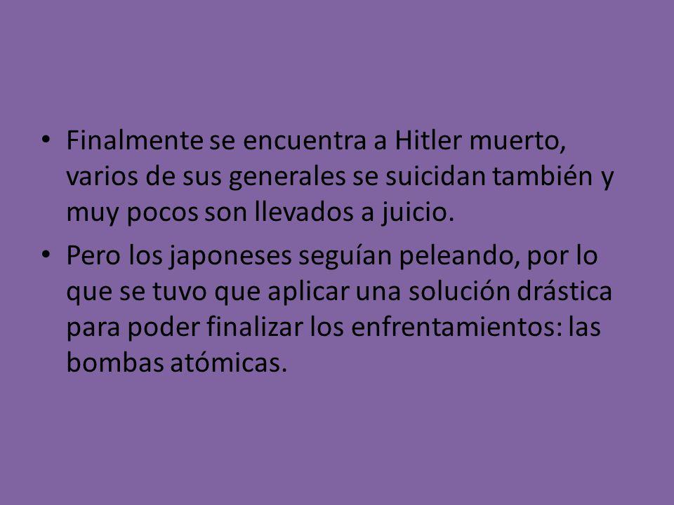 Finalmente se encuentra a Hitler muerto, varios de sus generales se suicidan también y muy pocos son llevados a juicio. Pero los japoneses seguían pel