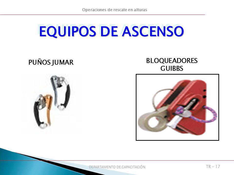 Operaciones de rescate en alturas DEPARTAMENTO DE CAPACITACIÓN TR – 17 EQUIPOS DE ASCENSO PUÑOS JUMAR BLOQUEADORES GUIBBS
