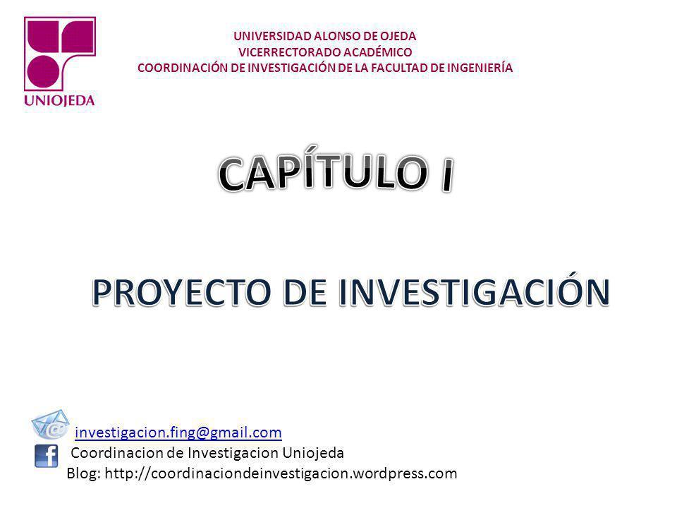 investigacion.fing@gmail.com Coordinacion de Investigacion Uniojeda Blog: http://coordinaciondeinvestigacion.wordpress.com UNIVERSIDAD ALONSO DE OJEDA