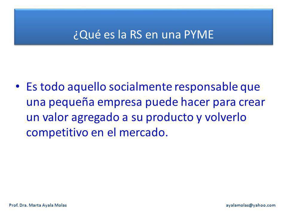 ¿Qué es la RS en una PYME Es todo aquello socialmente responsable que una pequeña empresa puede hacer para crear un valor agregado a su producto y vol