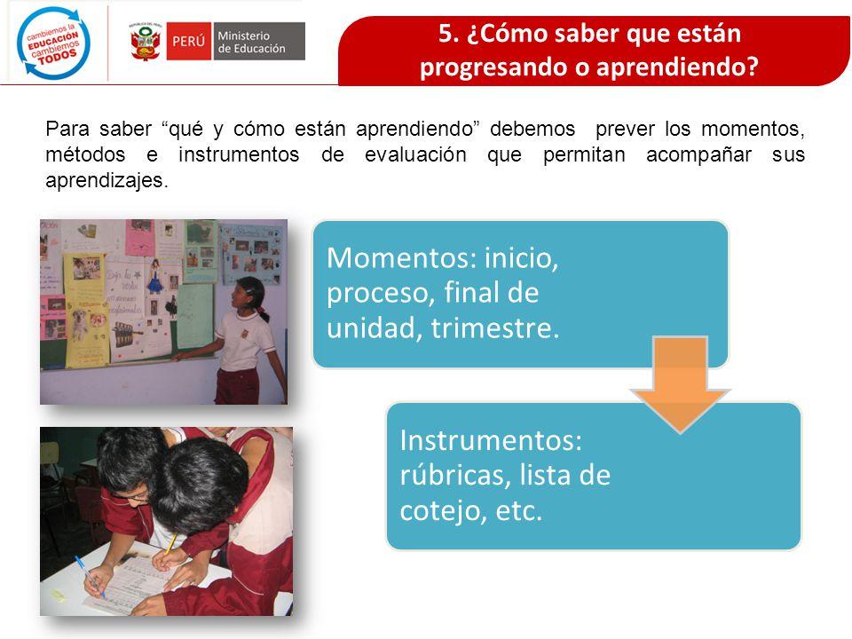 Para saber qué y cómo están aprendiendo debemos prever los momentos, métodos e instrumentos de evaluación que permitan acompañar sus aprendizajes. Mom