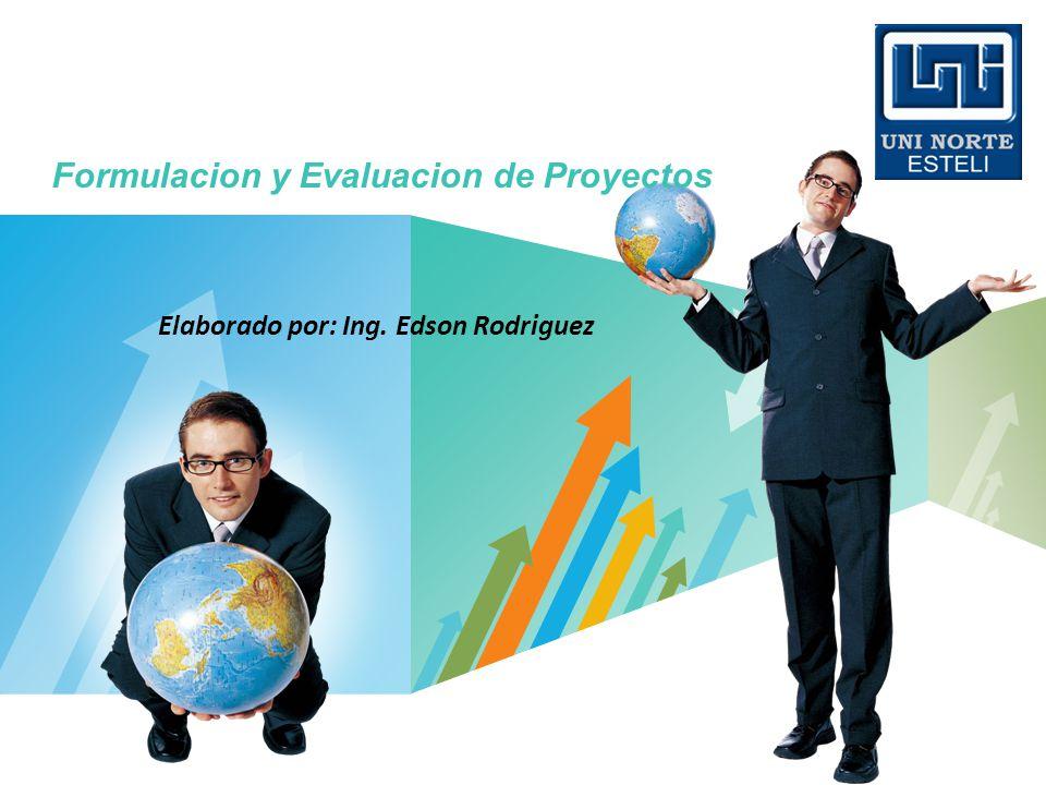 LOGO Formulacion y Evaluacion de Proyectos Elaborado por: Ing. Edson Rodriguez