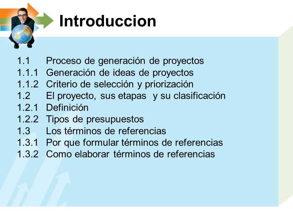 Introduccion 1.1 Proceso de generación de proyectos 1.1.1 Generación de ideas de proyectos 1.1.2 Criterio de selección y priorización 1.2 El proyecto,