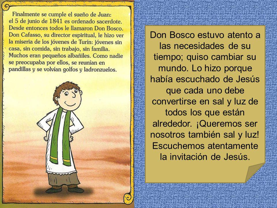 Don Bosco estuvo atento a las necesidades de su tiempo; quiso cambiar su mundo. Lo hizo porque había escuchado de Jesús que cada uno debe convertirse