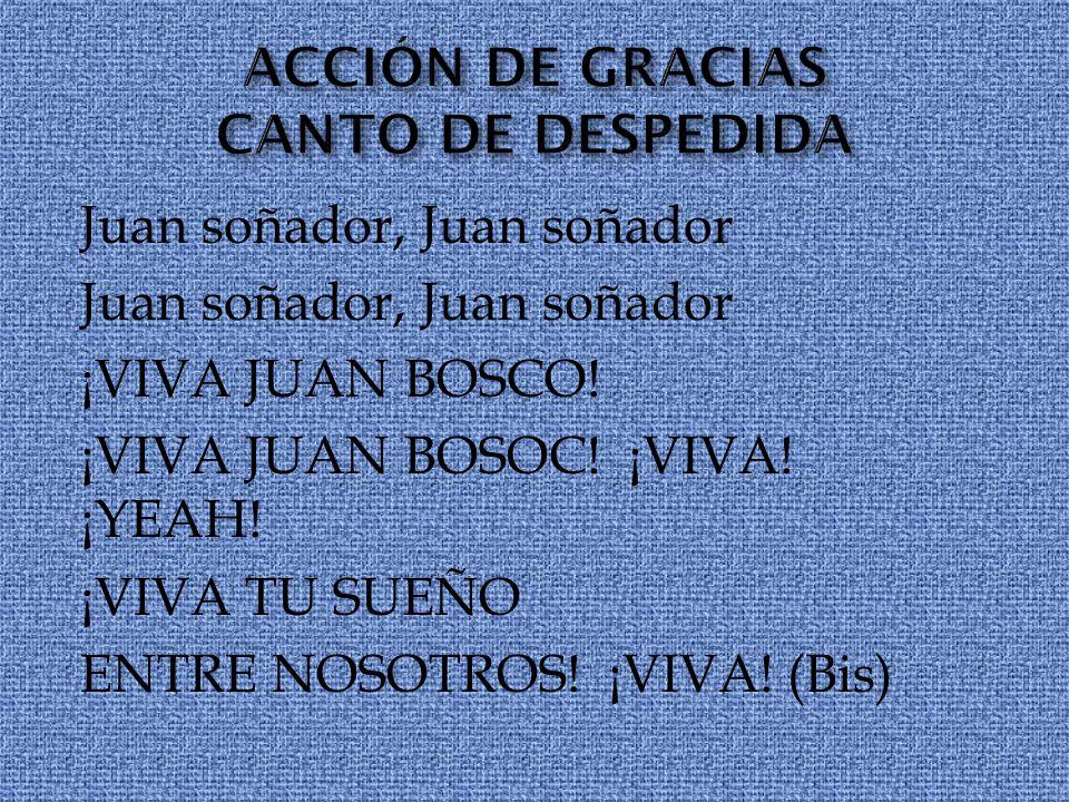 Juan soñador, Juan soñador ¡VIVA JUAN BOSCO! ¡VIVA JUAN BOSOC! ¡VIVA! ¡YEAH! ¡VIVA TU SUEÑO ENTRE NOSOTROS! ¡VIVA! (Bis)