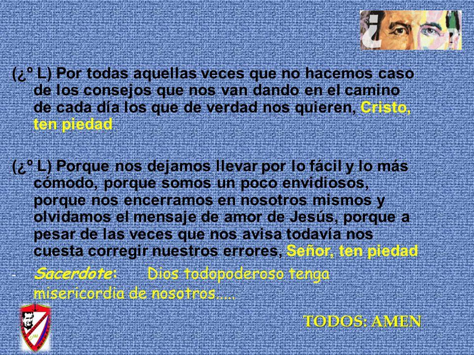 (¿º L) Por todas aquellas veces que no hacemos caso de los consejos que nos van dando en el camino de cada día los que de verdad nos quieren, Cristo,