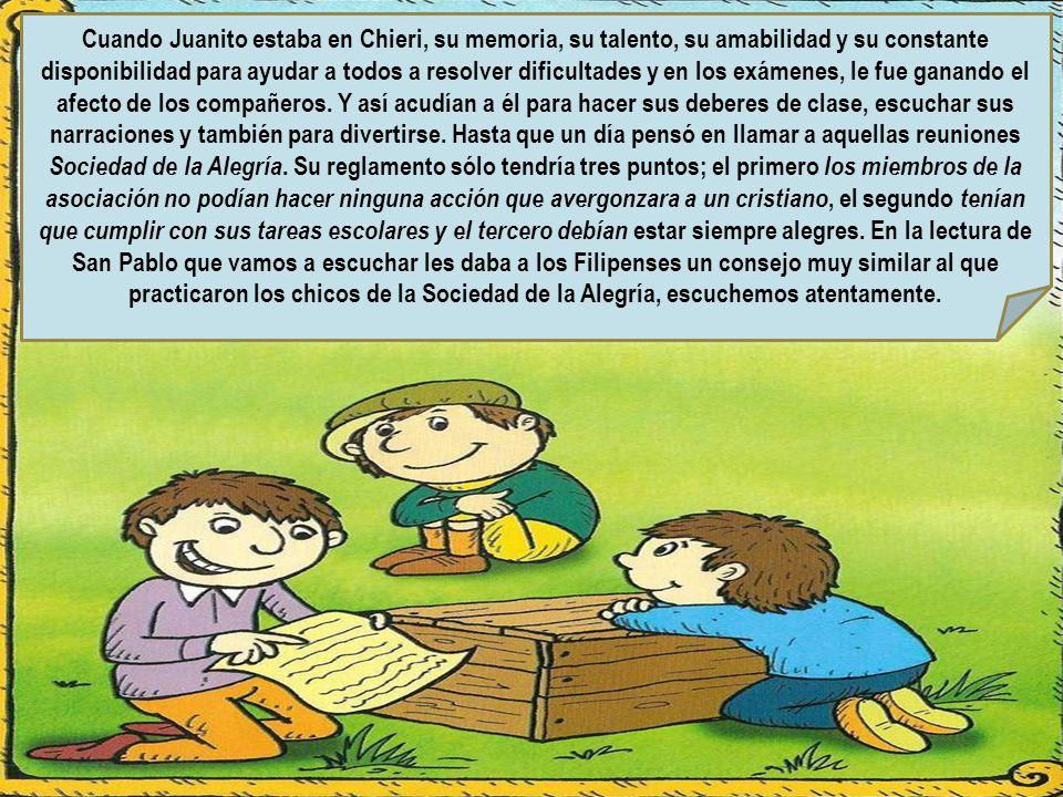 Cuando Juanito estaba en Chieri, su memoria, su talento, su amabilidad y su constante disponibilidad para ayudar a todos a resolver dificultades y en