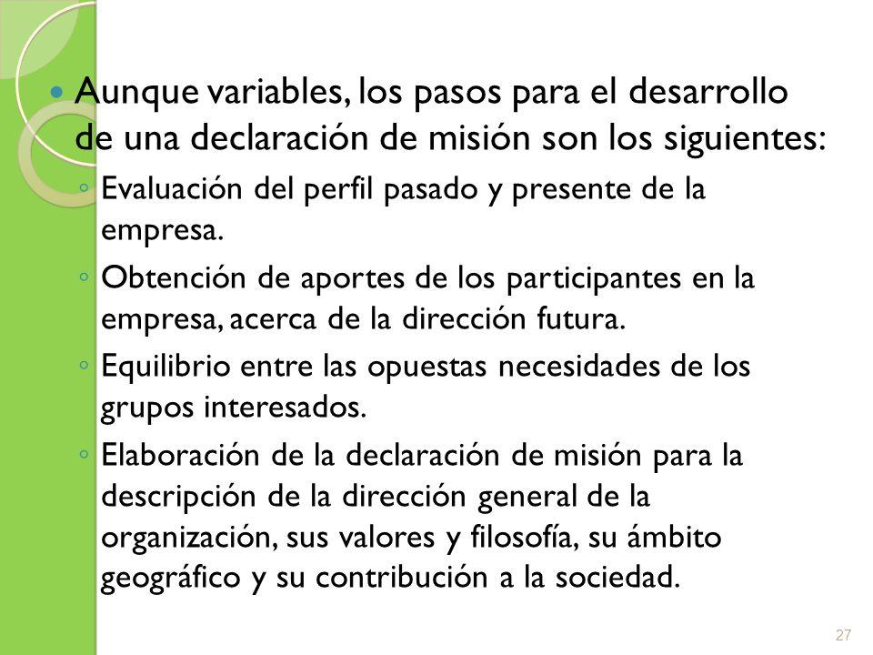 Aunque variables, los pasos para el desarrollo de una declaración de misión son los siguientes: Evaluación del perfil pasado y presente de la empresa.