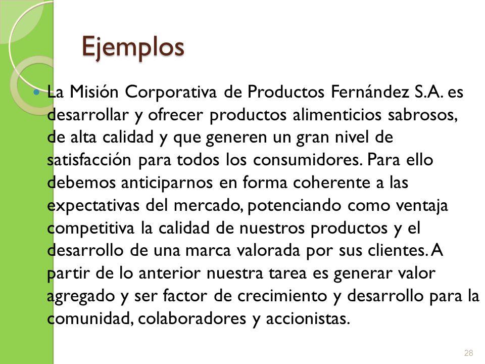 Ejemplos La Misión Corporativa de Productos Fernández S.A. es desarrollar y ofrecer productos alimenticios sabrosos, de alta calidad y que generen un