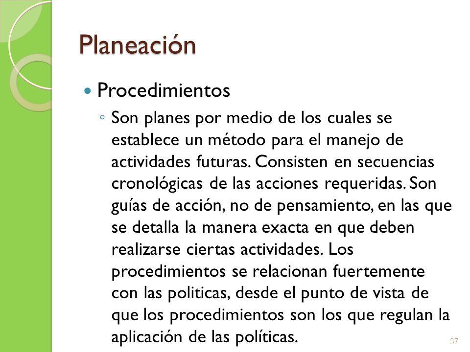 Planeación Procedimientos Son planes por medio de los cuales se establece un método para el manejo de actividades futuras. Consisten en secuencias cro