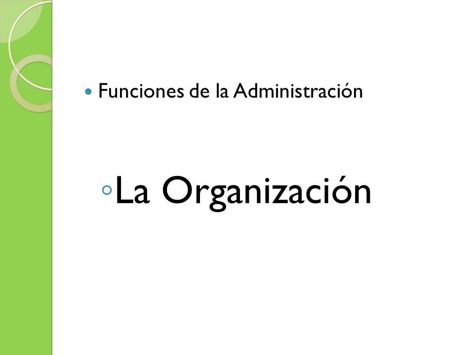 Funciones de la Administración La Organización