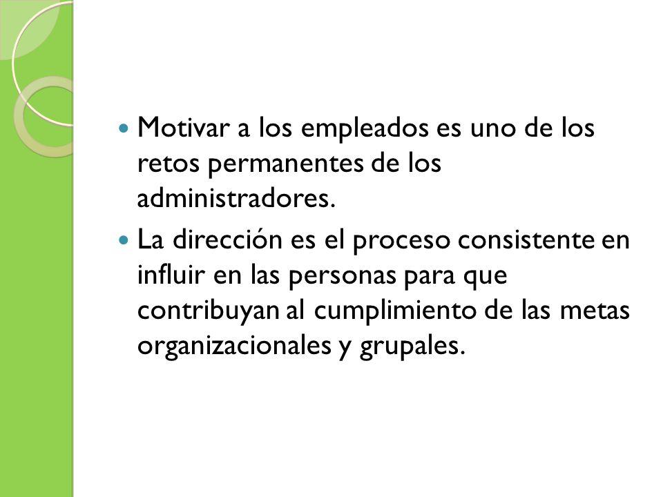 Motivar a los empleados es uno de los retos permanentes de los administradores. La dirección es el proceso consistente en influir en las personas para