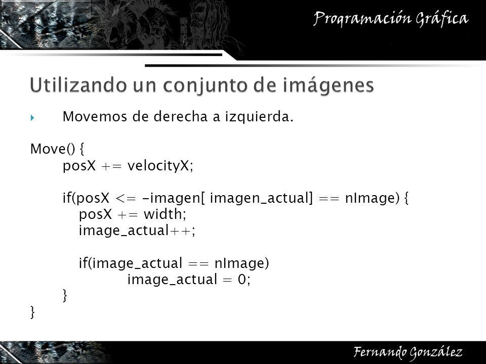 Movemos de derecha a izquierda. Move() { posX += velocityX; if(posX <= -imagen[ imagen_actual] == nImage) { posX += width; image_actual++; if(image_ac