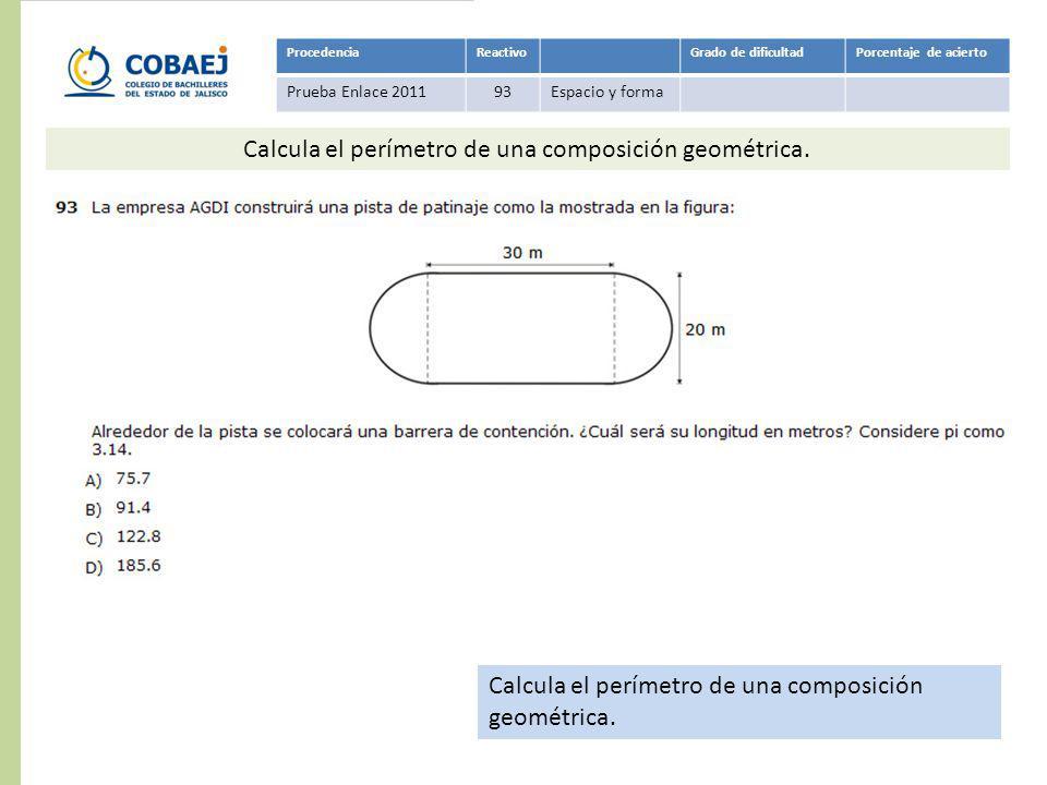ProcedenciaReactivoGrado de dificultadPorcentaje de acierto Prueba Enlace 201193Espacio y forma Respuesta: C Calcula el perímetro de una composición g