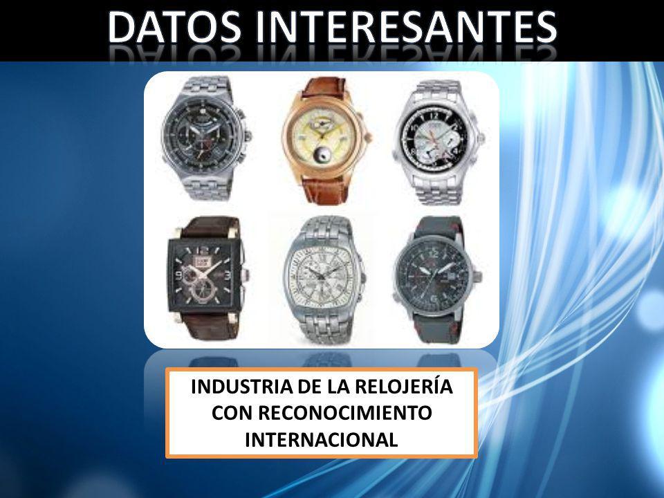 INDUSTRIA DE LA RELOJERÍA CON RECONOCIMIENTO INTERNACIONAL