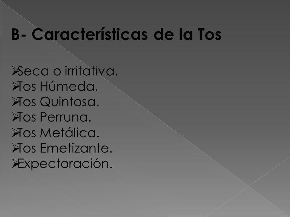 B- Características de la Tos Seca o irritativa.Tos Húmeda.