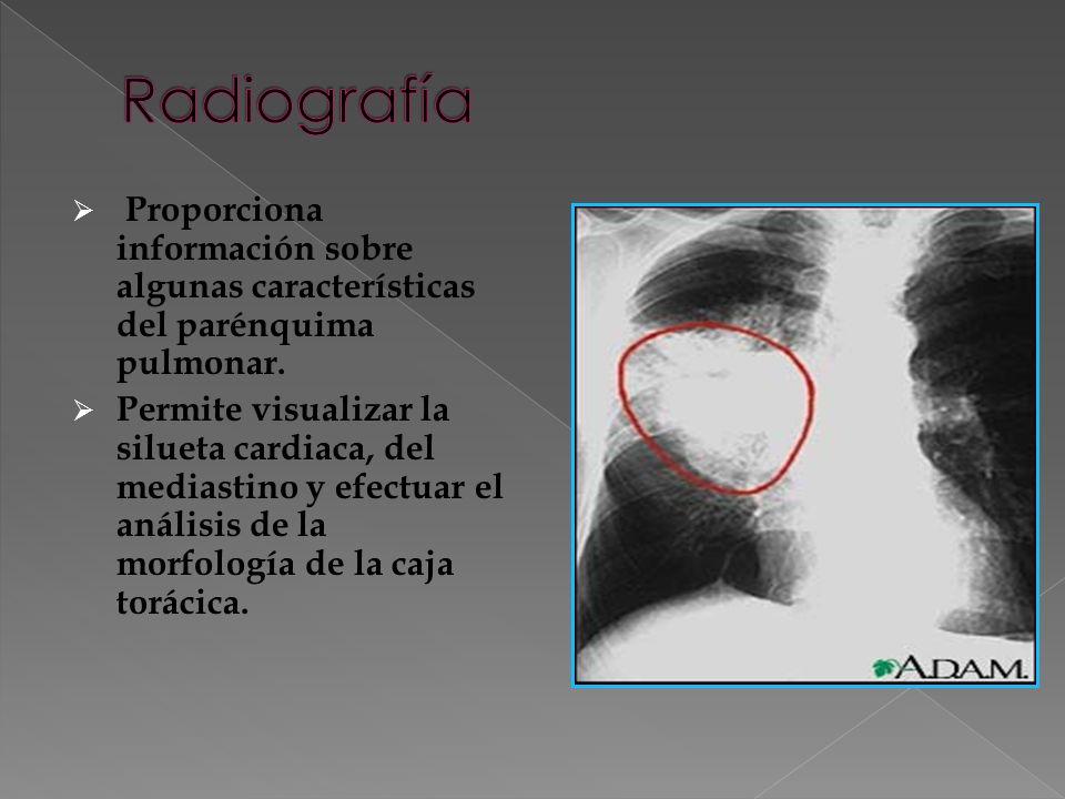 Proporciona información sobre algunas características del parénquima pulmonar. Permite visualizar la silueta cardiaca, del mediastino y efectuar el an