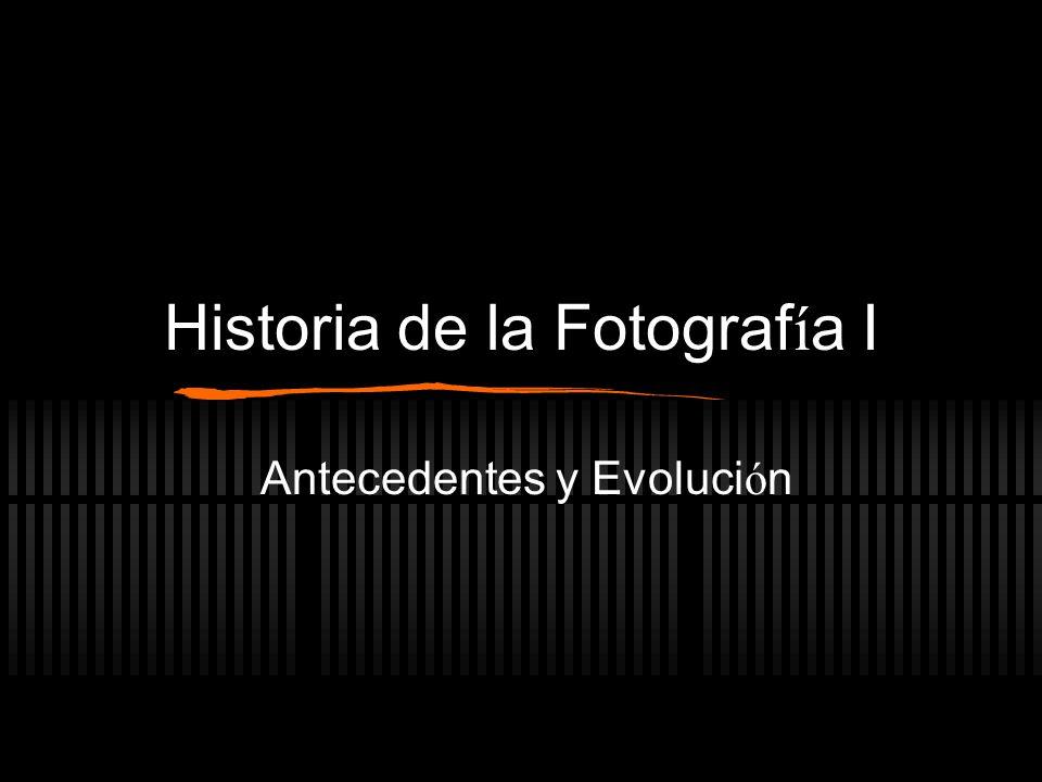 Historia de la Fotograf í a I Antecedentes y Evoluci ó n