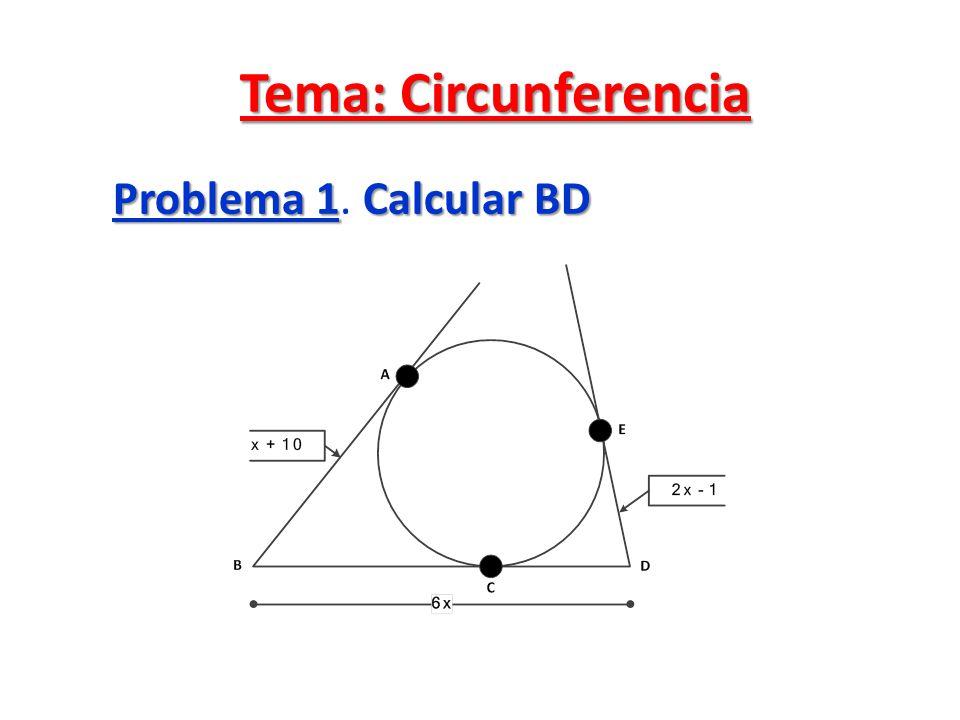 Resolución Por propiedad (Por un punto exterior a una circunferencia sólo se pueden trazar dos tangentes, estas tangentes son congruentes) Por propiedad (Por un punto exterior a una circunferencia sólo se pueden trazar dos tangentes, estas tangentes son congruentes) Luego: AB Ξ BC y DE Ξ CD.
