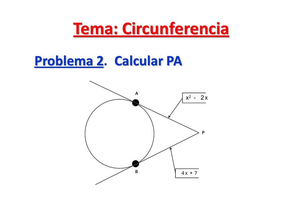 Resolución Por propiedad (Por un punto exterior a una circunferencia sólo se pueden trazar dos tangentes, estas tangentes son congruentes) Por propiedad (Por un punto exterior a una circunferencia sólo se pueden trazar dos tangentes, estas tangentes son congruentes) Luego: PA Ξ PB.